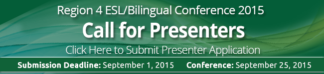 Region 4 ESL/Bilingual Conference 2015 Call for Presenters Click Here to Submit Presenter Application. Submission Deadline: July 3, 2015, Conference Date September 25, 2015