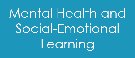 Mental Health and Social-Emotional Learning