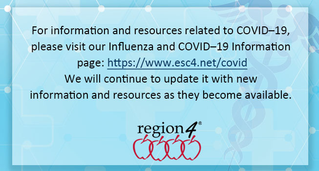 For information and resources related to COVID–19,  please visit our Influenza and COVID–19 Information  page: https://www.esc4.net/covid We will continue to update it with new  information and resources as they become available.