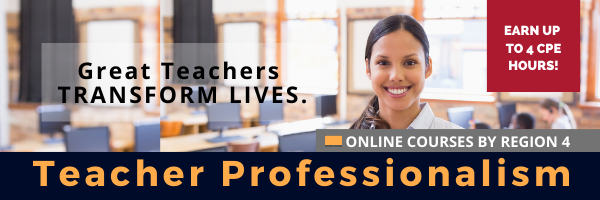 Great Teachers Transform Lives. Teacher Professionalism: Online Courses by Region 4. Earn up to 4 CPE Hours!